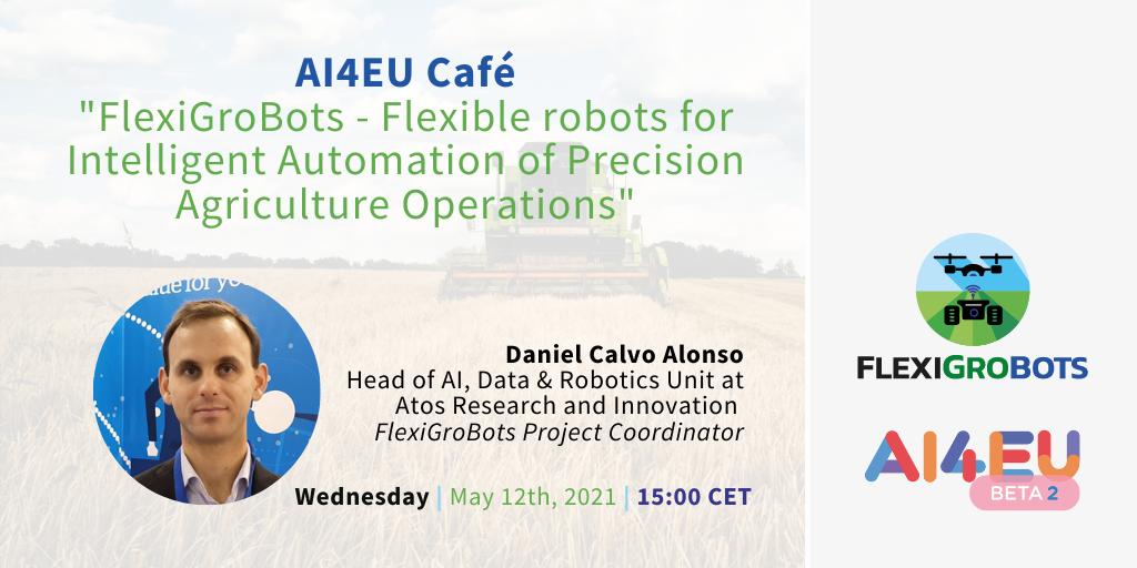 """AI4EU Café: """"FlexiGroBots - Flexible robots for Intelligent Automation of Precision Agriculture Operations"""""""