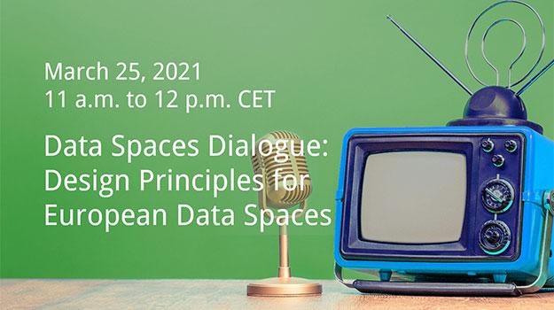 Data Spaces Dialogue: Design Principles for European Data Spaces